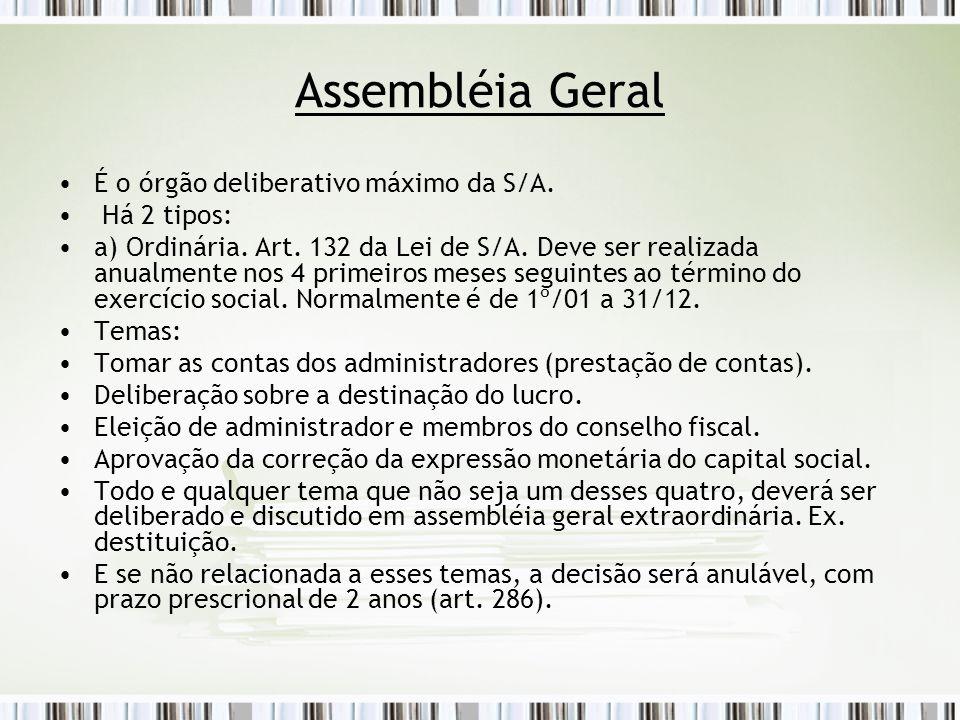 Assembléia Geral É o órgão deliberativo máximo da S/A.