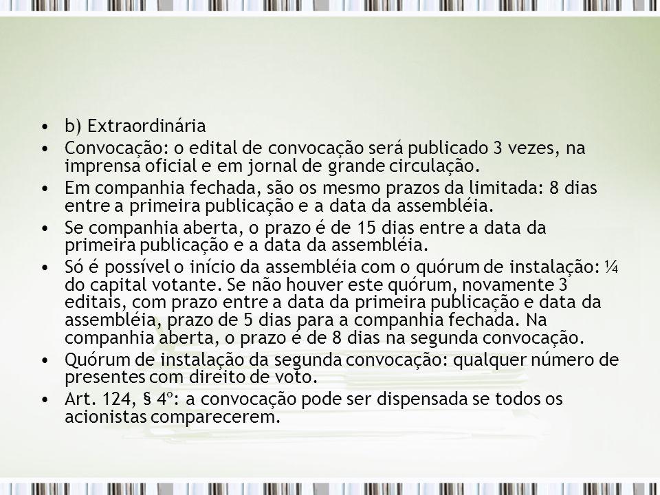 b) Extraordinária Convocação: o edital de convocação será publicado 3 vezes, na imprensa oficial e em jornal de grande circulação.