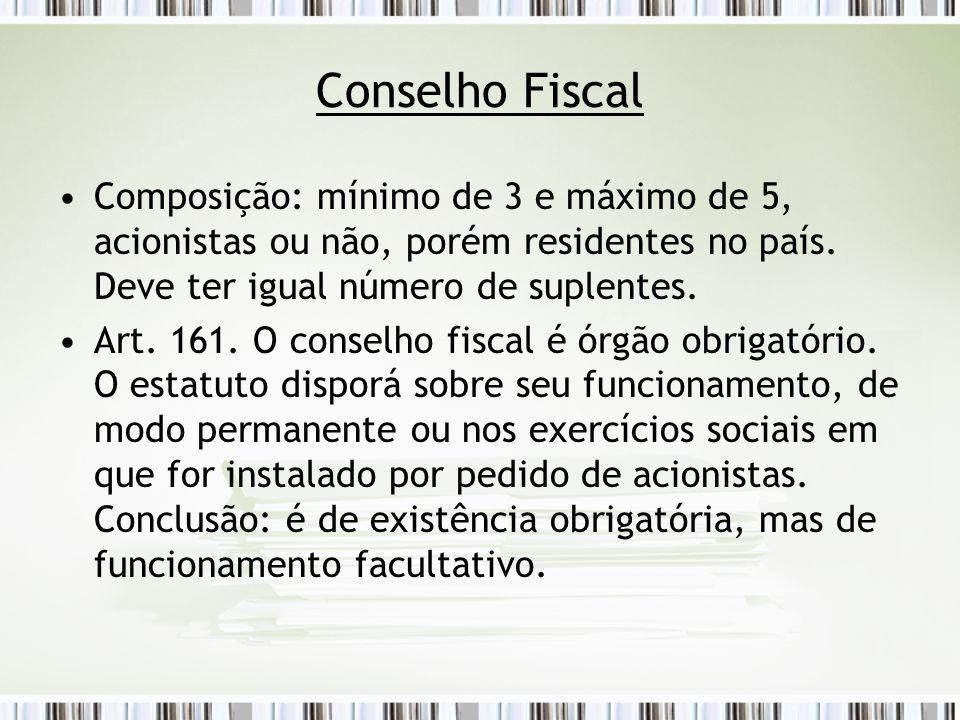 Conselho Fiscal Composição: mínimo de 3 e máximo de 5, acionistas ou não, porém residentes no país.