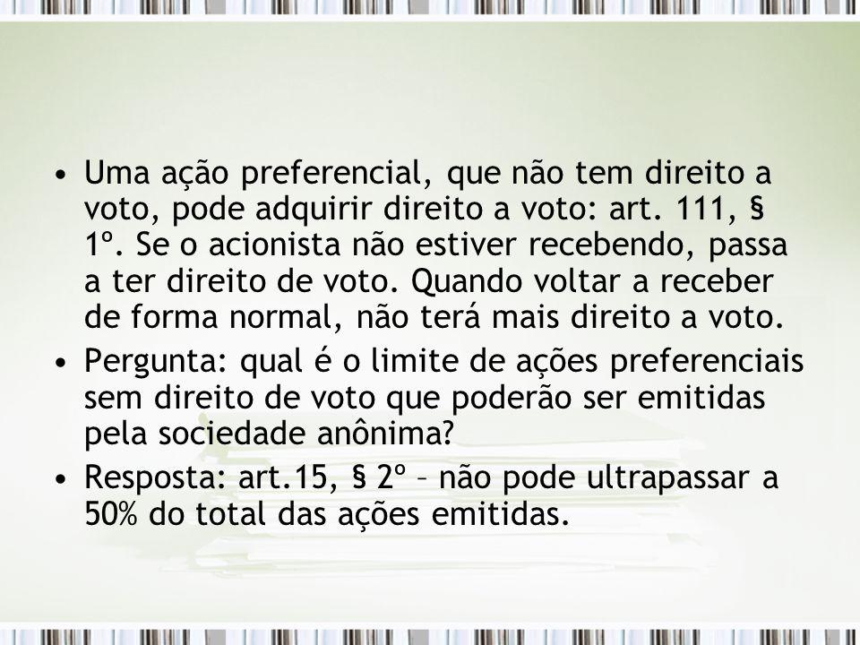 Uma ação preferencial, que não tem direito a voto, pode adquirir direito a voto: art.