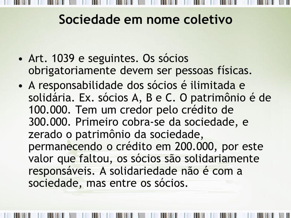 Sociedade em nome coletivo Art.1039 e seguintes.