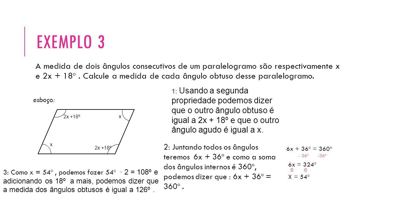 EXEMPLO 3 A medida de dois ângulos consecutivos de um paralelogramo são respectivamente x e 2x + 18º. Calcule a medida de cada ângulo obtuso desse par