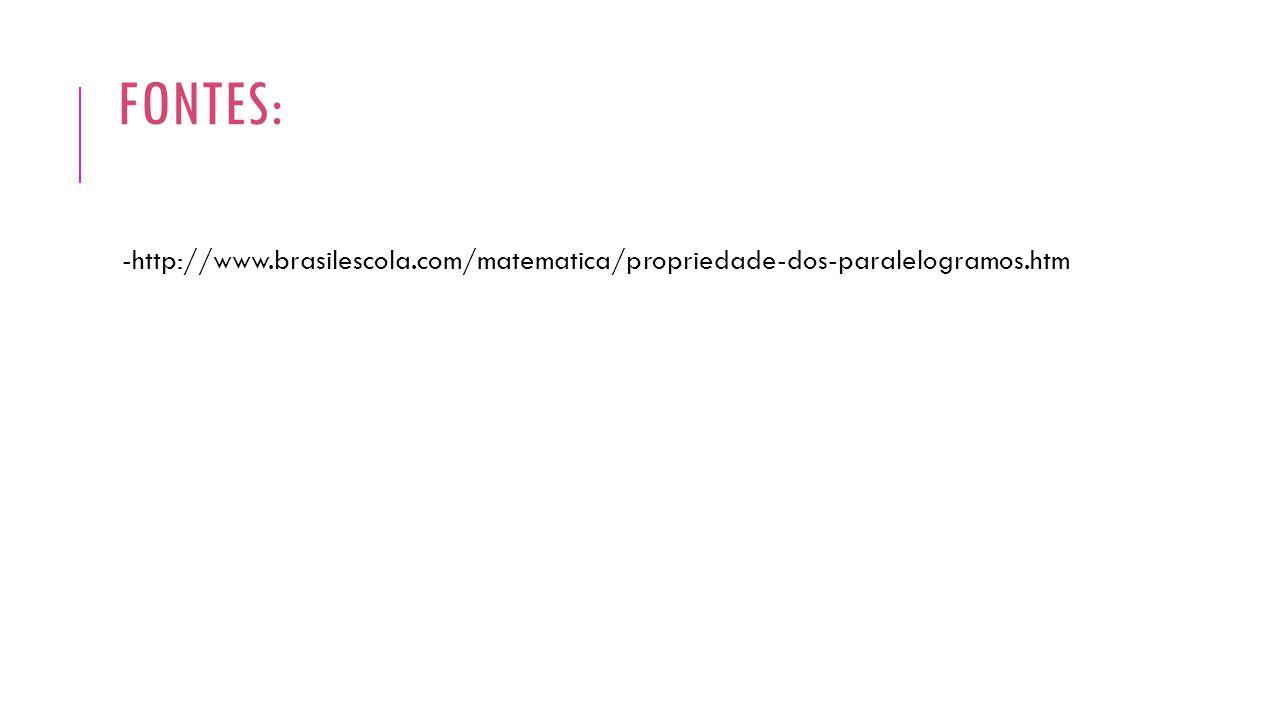 FONTES: -http://www.brasilescola.com/matematica/propriedade-dos-paralelogramos.htm