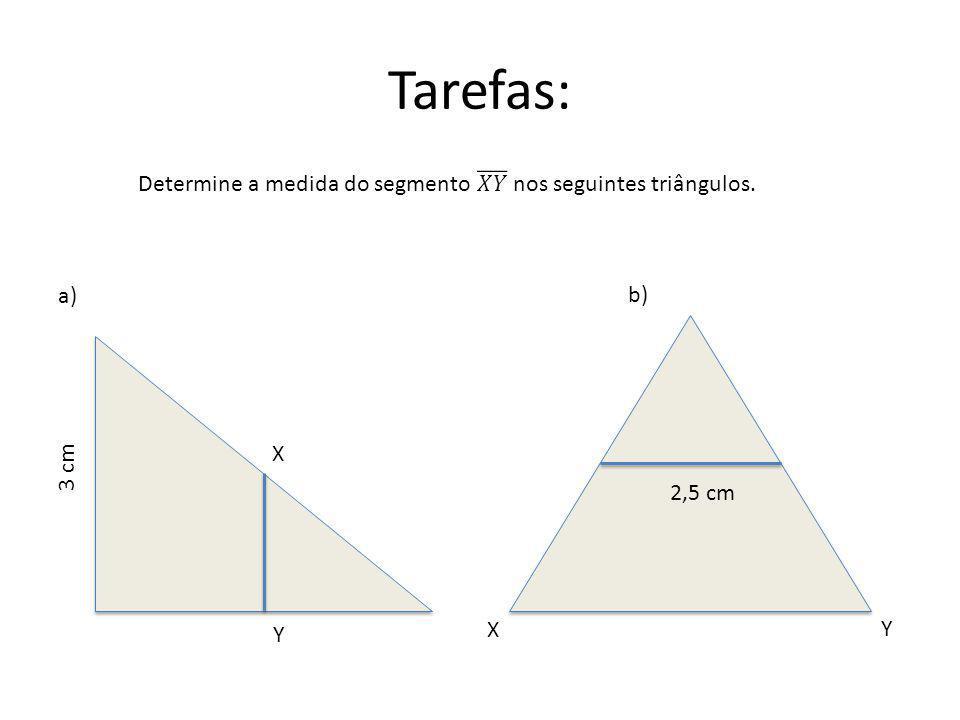 Tarefas: a) b) X Y 3 cm 2,5 cm X Y