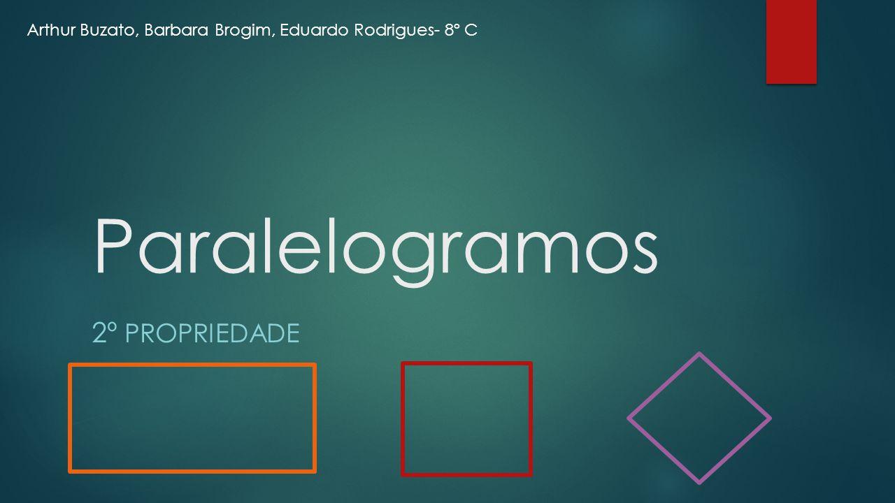  A segunda propriedade dos paralelogramos consta que todos os ângulos opostos são congruentes.