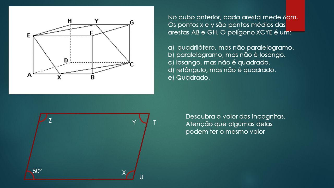 No cubo anterior, cada aresta mede 6cm.Os pontos x e y são pontos médios das arestas AB e GH.