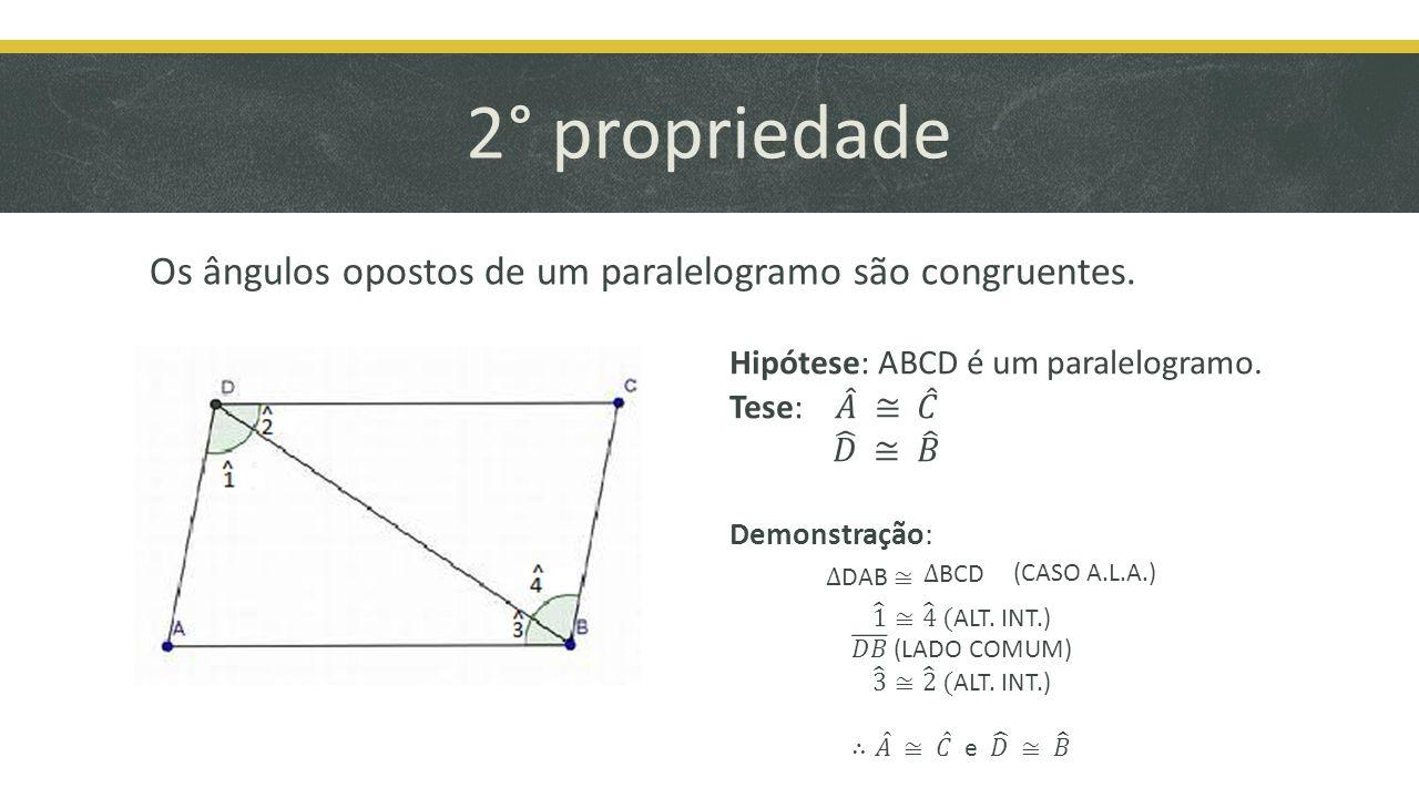 2° propriedade Os ângulos opostos de um paralelogramo são congruentes. (CASO A.L.A.) Demonstração: