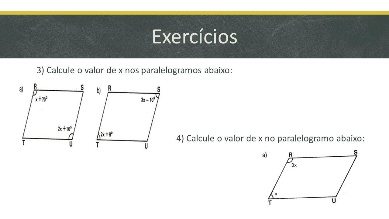 Exercícios 3) Calcule o valor de x nos paralelogramos abaixo: 4) Calcule o valor de x no paralelogramo abaixo: