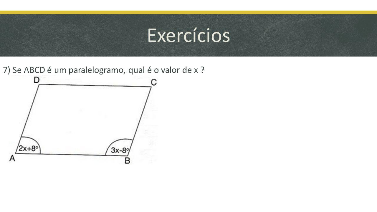 Exercícios 7) Se ABCD é um paralelogramo, qual é o valor de x ?