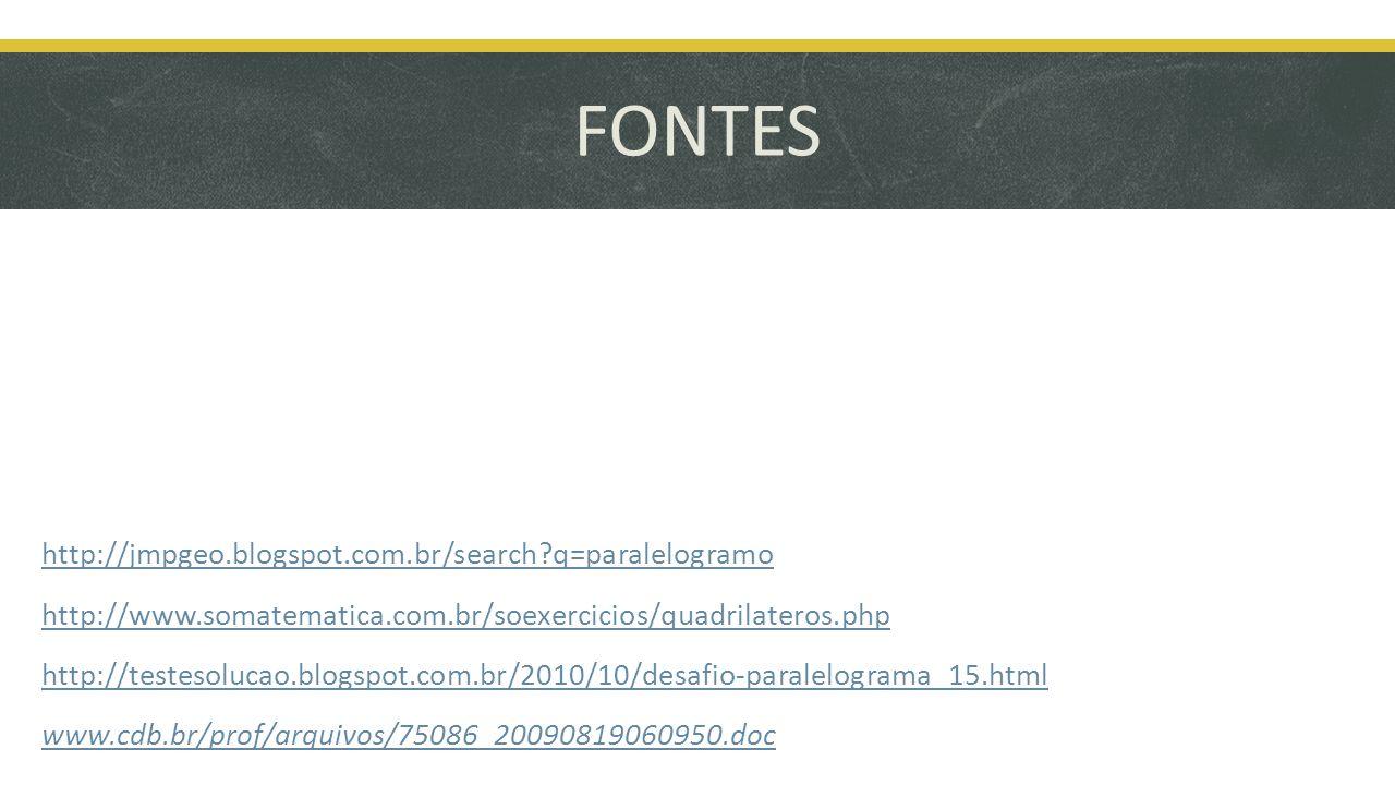 FONTES http://jmpgeo.blogspot.com.br/search?q=paralelogramo http://www.somatematica.com.br/soexercicios/quadrilateros.php http://testesolucao.blogspot.com.br/2010/10/desafio-paralelograma_15.html www.cdb.br/prof/arquivos/75086_20090819060950.doc