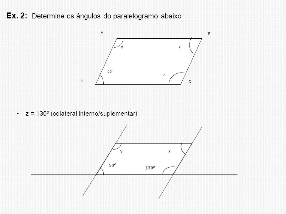 Ex. 2: Determine os ângulos do paralelogramo abaixo 50 º y z x A C B D z = 130º (colateral interno/suplementar )