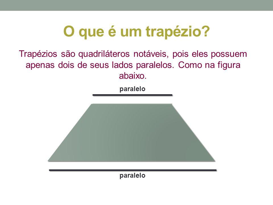 O que é um trapézio? Trapézios são quadriláteros notáveis, pois eles possuem apenas dois de seus lados paralelos. Como na figura abaixo. paralelo