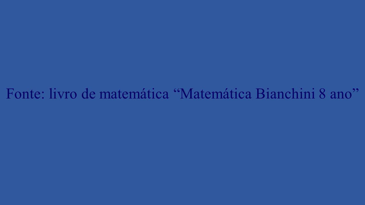 Fonte: livro de matemática Matemática Bianchini 8 ano