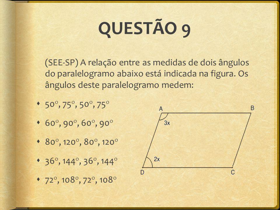 QUESTÃO 9 (SEE-SP) A relação entre as medidas de dois ângulos do paralelogramo abaixo está indicada na figura. Os ângulos deste paralelogramo medem: 