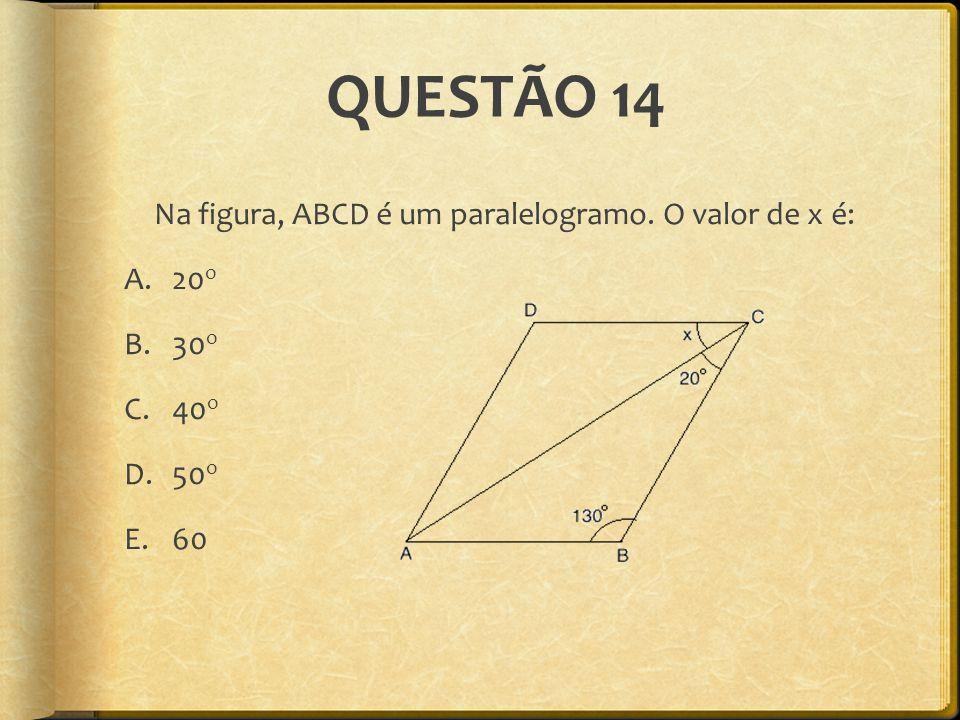 QUESTÃO 14 Na figura, ABCD é um paralelogramo. O valor de x é: A.20 o B.30 o C.40 o D.50 o E.60