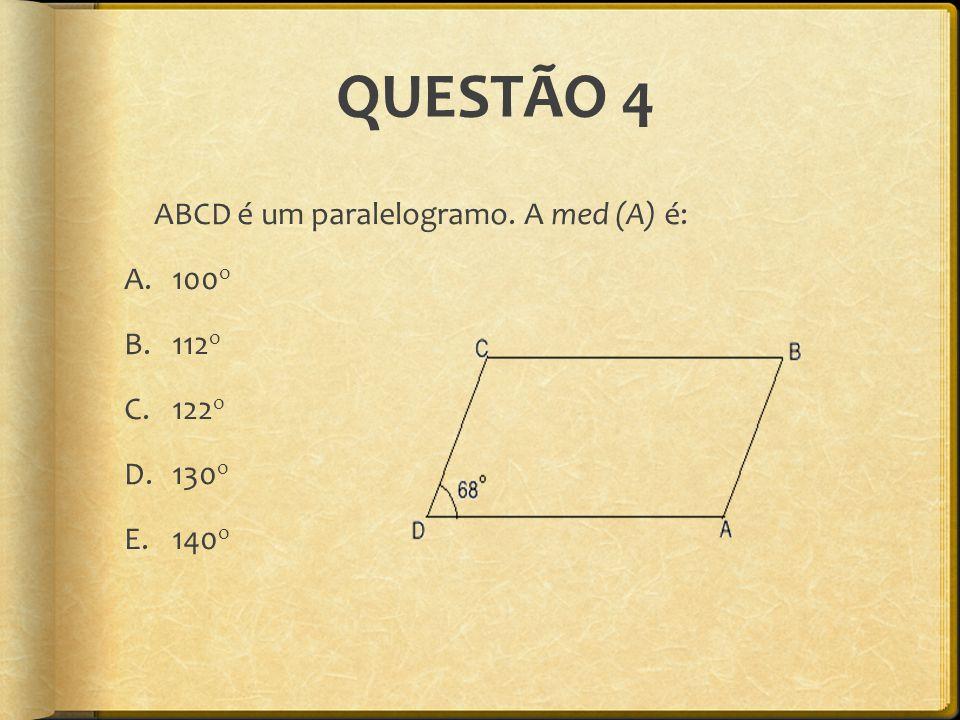 QUESTÃO 4 ABCD é um paralelogramo. A med (A) é: A.100 o B.112 o C.122 o D.130 o E.140 o