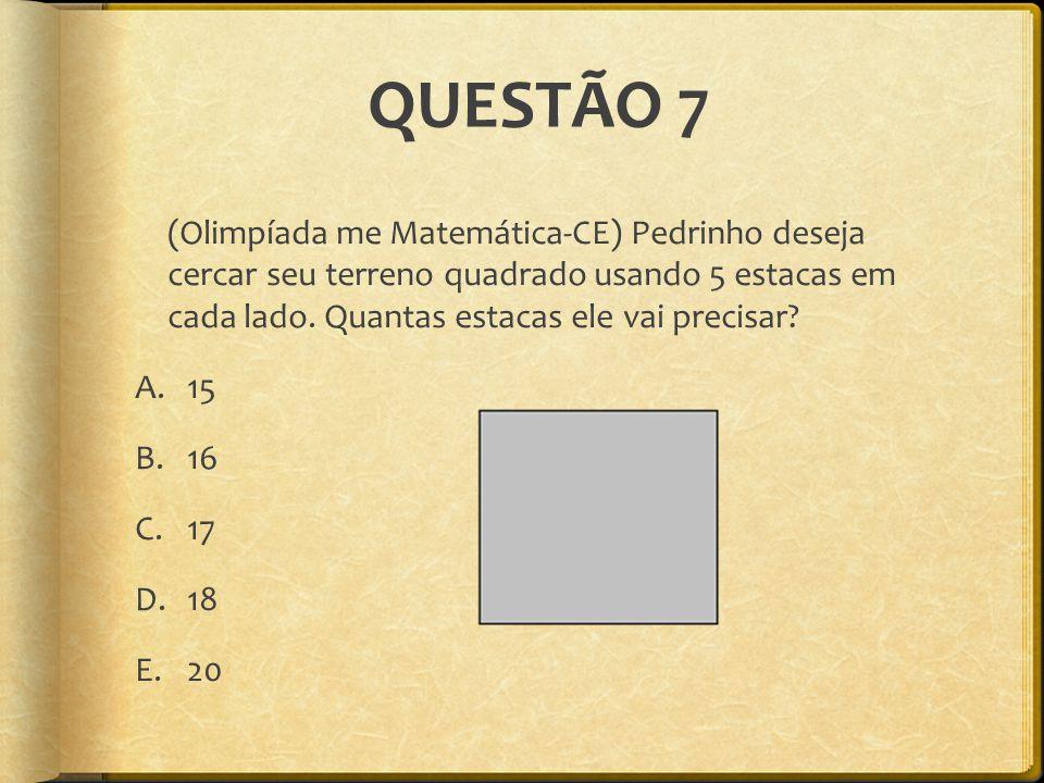QUESTÃO 7 (Olimpíada me Matemática-CE) Pedrinho deseja cercar seu terreno quadrado usando 5 estacas em cada lado. Quantas estacas ele vai precisar? A.
