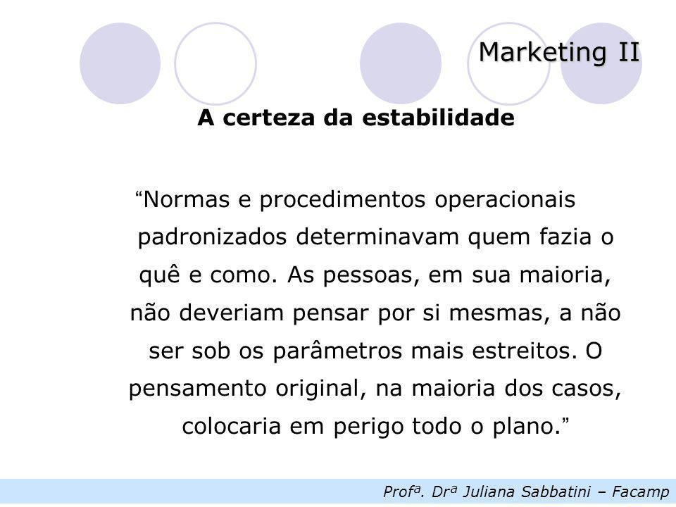 """Profª. Drª Juliana Sabbatini – Facamp Marketing II A certeza da estabilidade """" Normas e procedimentos operacionais padronizados determinavam quem fazi"""