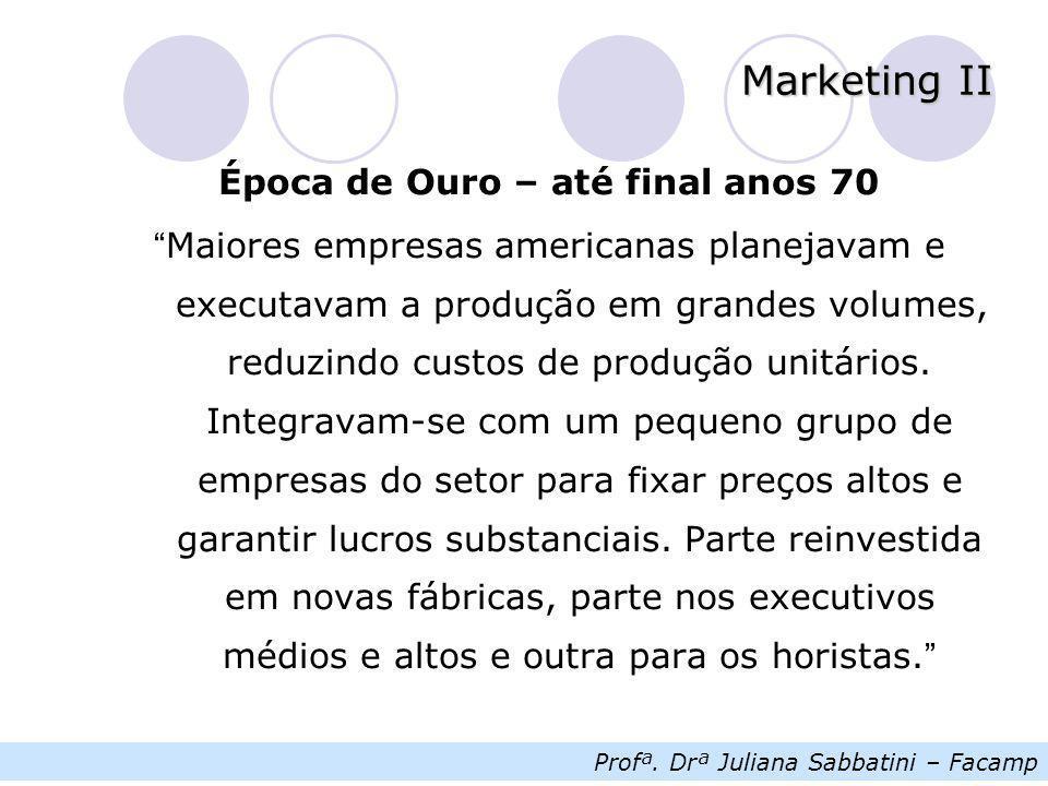 """Profª. Drª Juliana Sabbatini – Facamp Marketing II Época de Ouro – até final anos 70 """" Maiores empresas americanas planejavam e executavam a produção"""