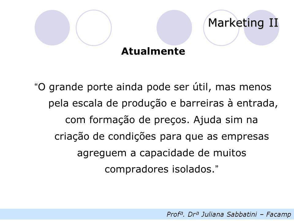 """Profª. Drª Juliana Sabbatini – Facamp Marketing II Atualmente """" O grande porte ainda pode ser útil, mas menos pela escala de produção e barreiras à en"""