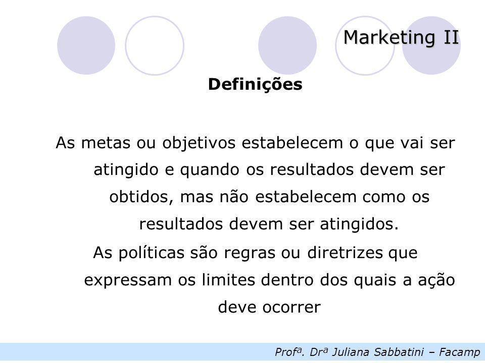 Profª. Drª Juliana Sabbatini – Facamp Marketing II Definições As metas ou objetivos estabelecem o que vai ser atingido e quando os resultados devem se