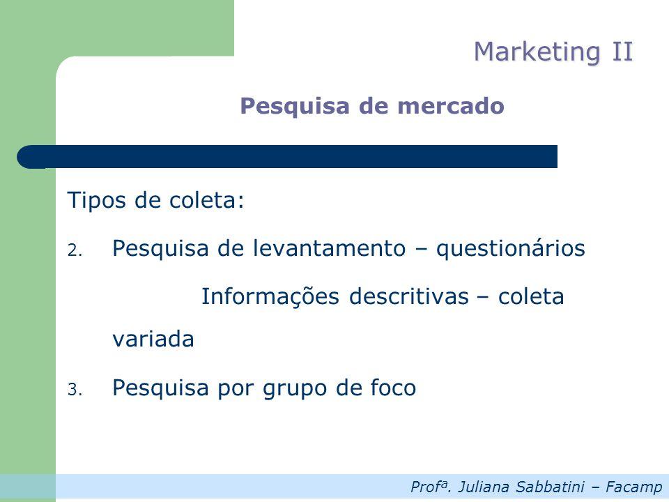 Profª. Juliana Sabbatini – Facamp Marketing II Pesquisa de mercado Tipos de coleta: 2. Pesquisa de levantamento – questionários Informações descritiva
