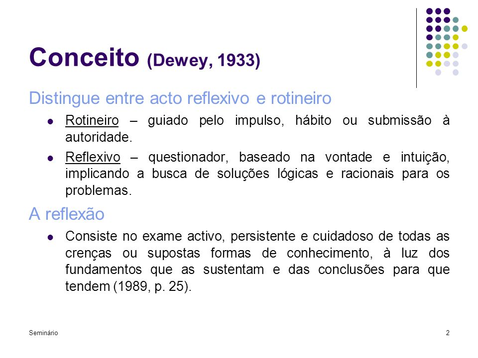 Seminário13 Características do Professor Reflexivo - Dewey É o formador detentor de 3 atitudes básicos: Abertura de espírito; Responsabilidade; Entusiasmo.