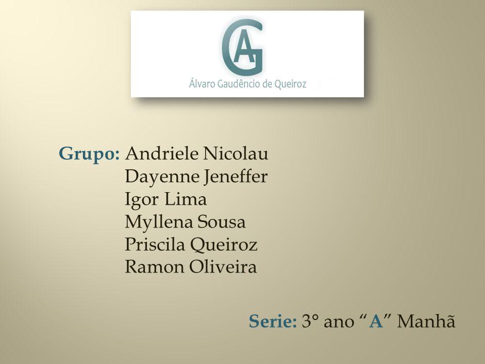 Grupo: Andriele Nicolau Dayenne Jeneffer Igor Lima Myllena Sousa Priscila Queiroz Ramon Oliveira Serie: 3° ano A Manhã