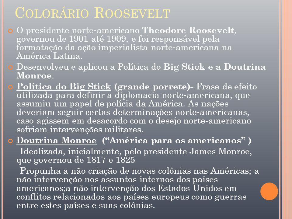 C OLORÁRIO R OOSEVELT O presidente norte-americano Theodore Roosevelt, governou de 1901 até 1909, e foi responsável pela formatação da ação imperialis