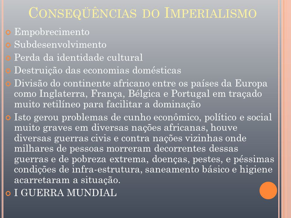 C ONSEQÜÊNCIAS DO I MPERIALISMO Empobrecimento Subdesenvolvimento Perda da identidade cultural Destruição das economias domésticas Divisão do continen