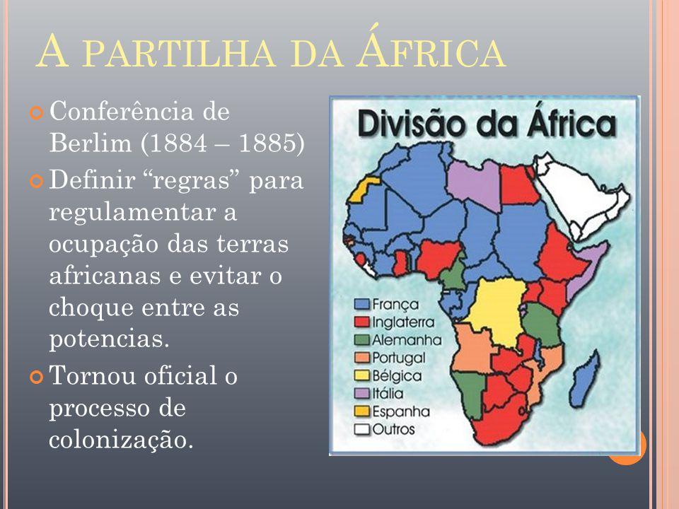 """A PARTILHA DA Á FRICA Conferência de Berlim (1884 – 1885) Definir """"regras"""" para regulamentar a ocupação das terras africanas e evitar o choque entre a"""