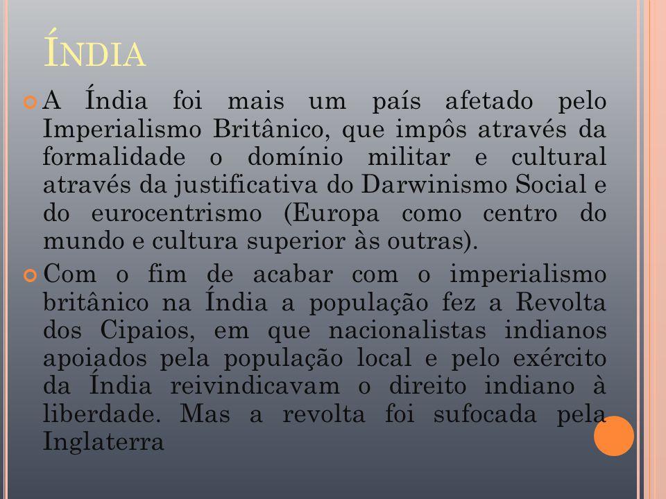 Í NDIA A Índia foi mais um país afetado pelo Imperialismo Britânico, que impôs através da formalidade o domínio militar e cultural através da justific