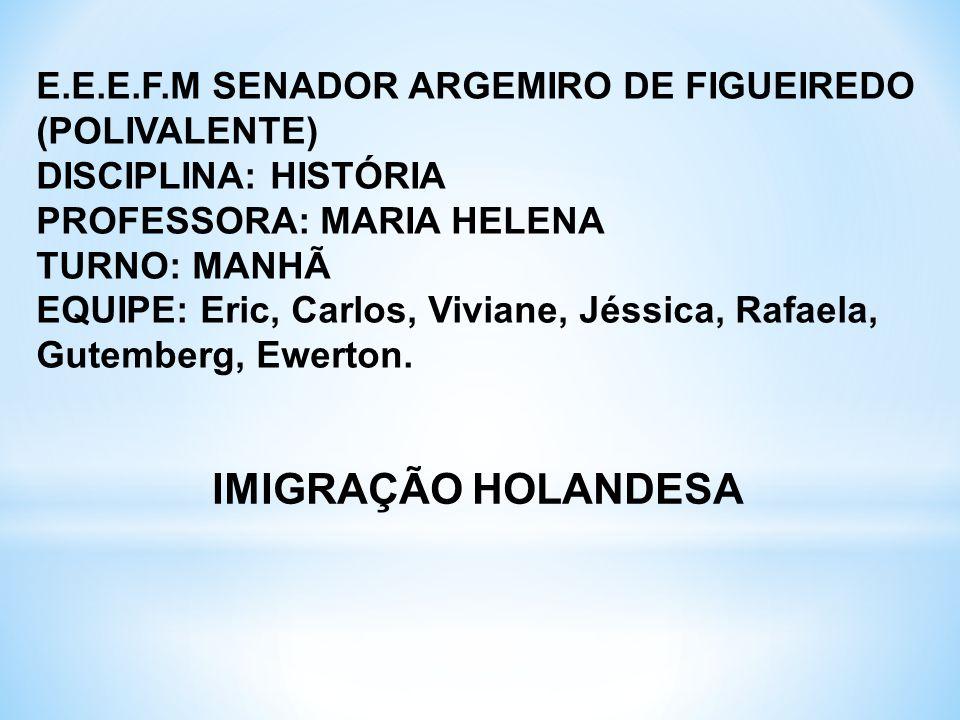 E.E.E.F.M SENADOR ARGEMIRO DE FIGUEIREDO (POLIVALENTE) DISCIPLINA: HISTÓRIA PROFESSORA: MARIA HELENA TURNO: MANHÃ EQUIPE: Eric, Carlos, Viviane, Jéssi