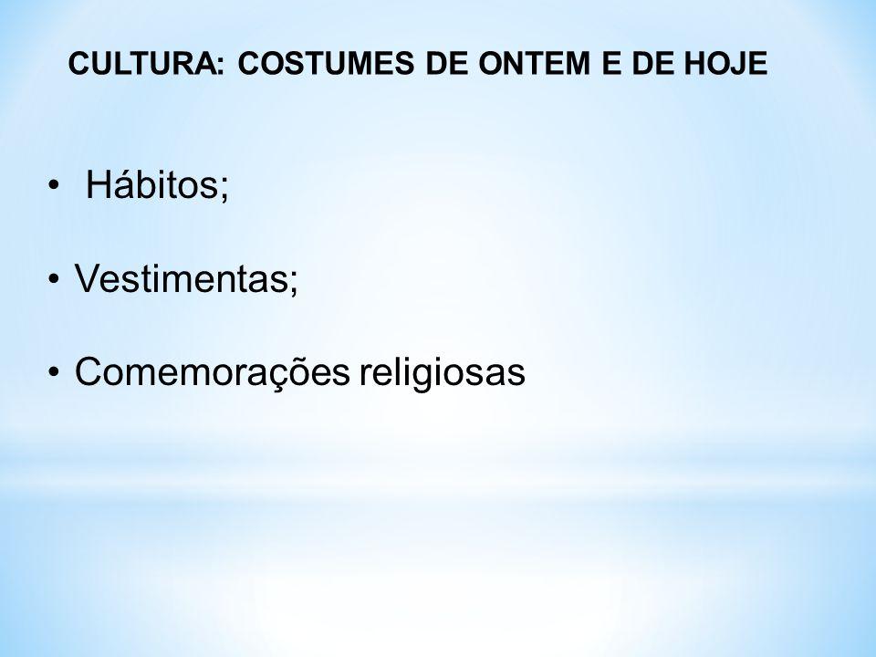 CULTURA: COSTUMES DE ONTEM E DE HOJE Hábitos; Vestimentas; Comemorações religiosas