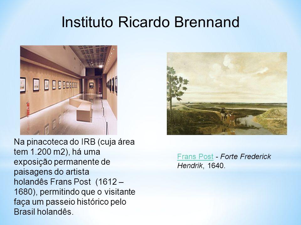 Instituto Ricardo Brennand Na pinacoteca do IRB (cuja área tem 1.200 m2), há uma exposição permanente de paisagens do artista holandês Frans Post (161
