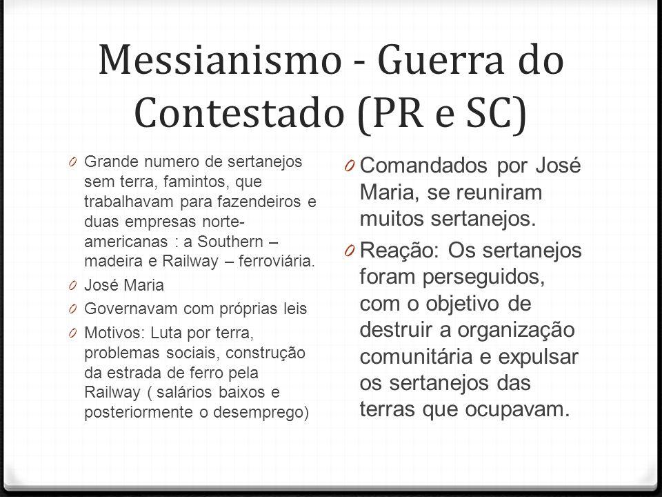 Messianismo - Guerra do Contestado (PR e SC) 0 Grande numero de sertanejos sem terra, famintos, que trabalhavam para fazendeiros e duas empresas norte