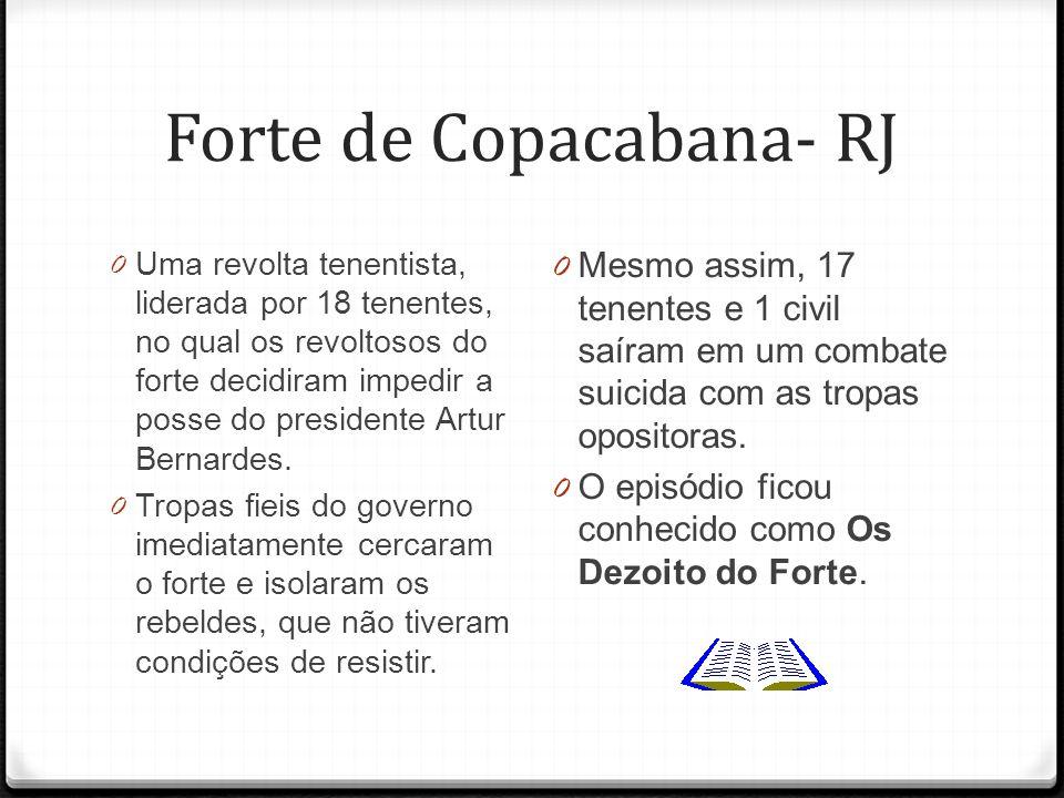 Forte de Copacabana- RJ 0 Uma revolta tenentista, liderada por 18 tenentes, no qual os revoltosos do forte decidiram impedir a posse do presidente Art
