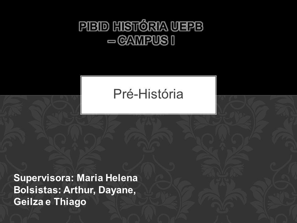 Pré-História Supervisora: Maria Helena Bolsistas: Arthur, Dayane, Geilza e Thiago