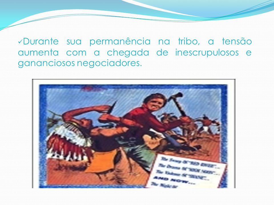 Durante sua permanência na tribo, a tensão aumenta com a chegada de inescrupulosos e gananciosos negociadores.