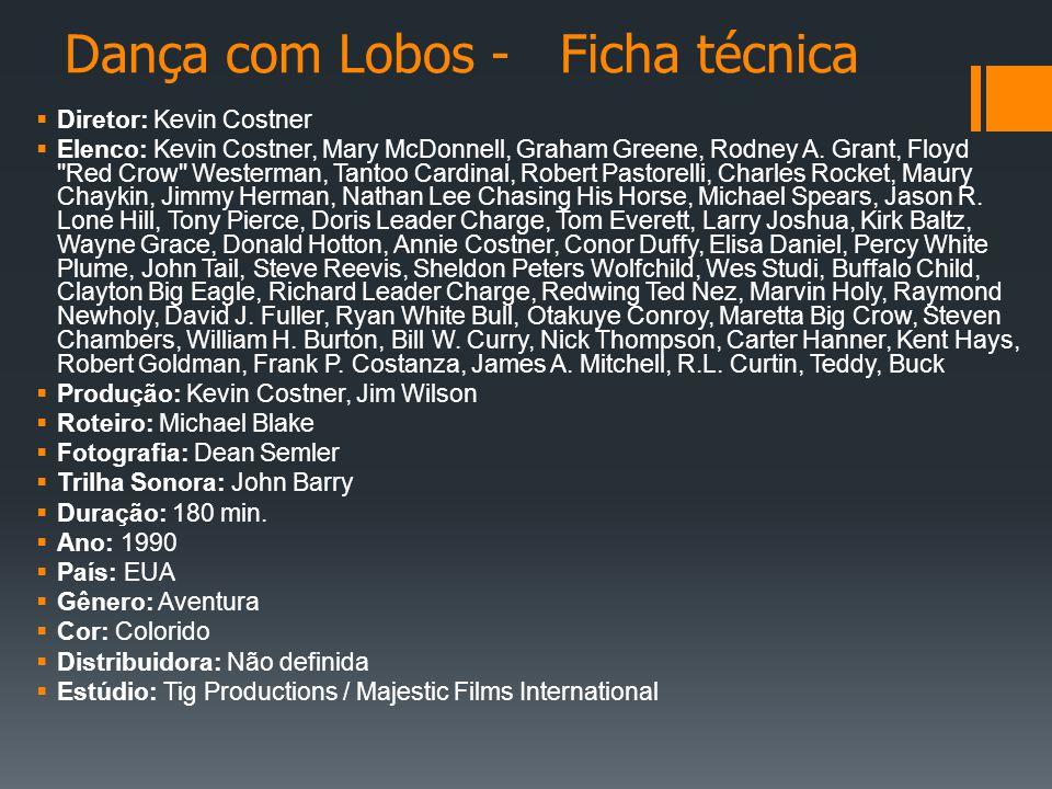 Dança com Lobos - Ficha técnica  Diretor: Kevin Costner  Elenco: Kevin Costner, Mary McDonnell, Graham Greene, Rodney A.