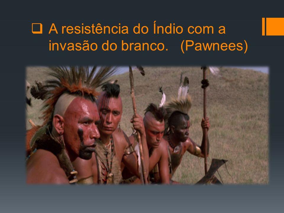 A resistência do Índio com a invasão do branco. (Pawnees)