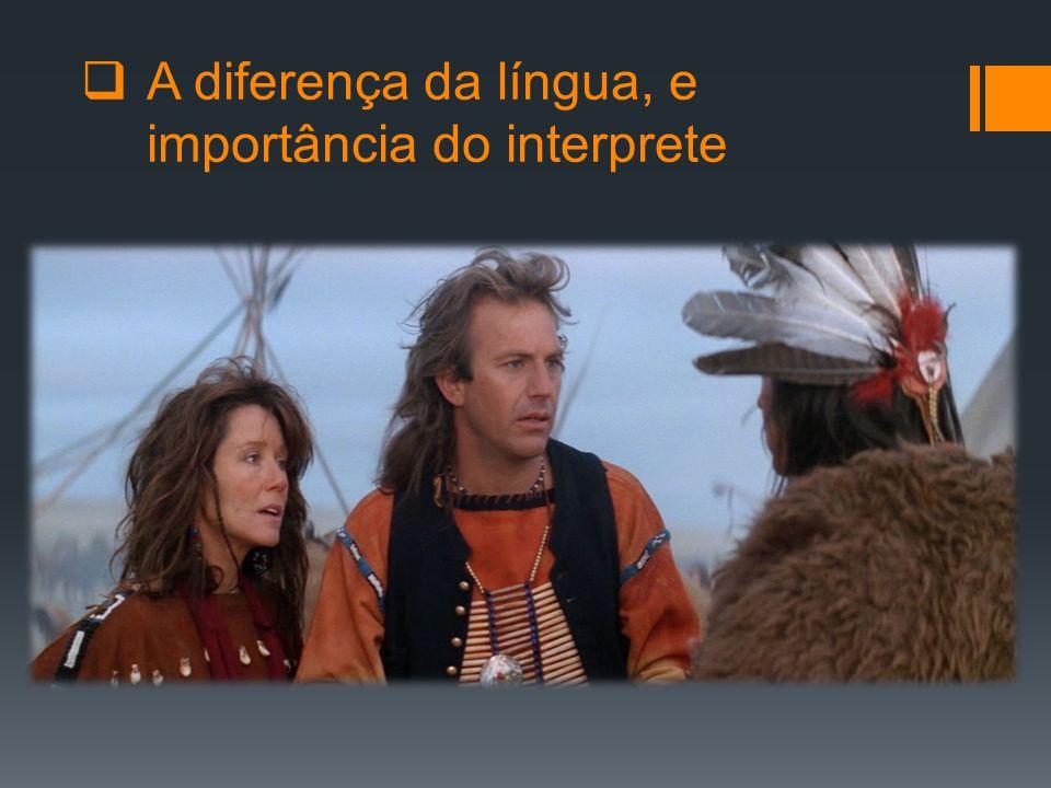  A diferença da língua, e importância do interprete