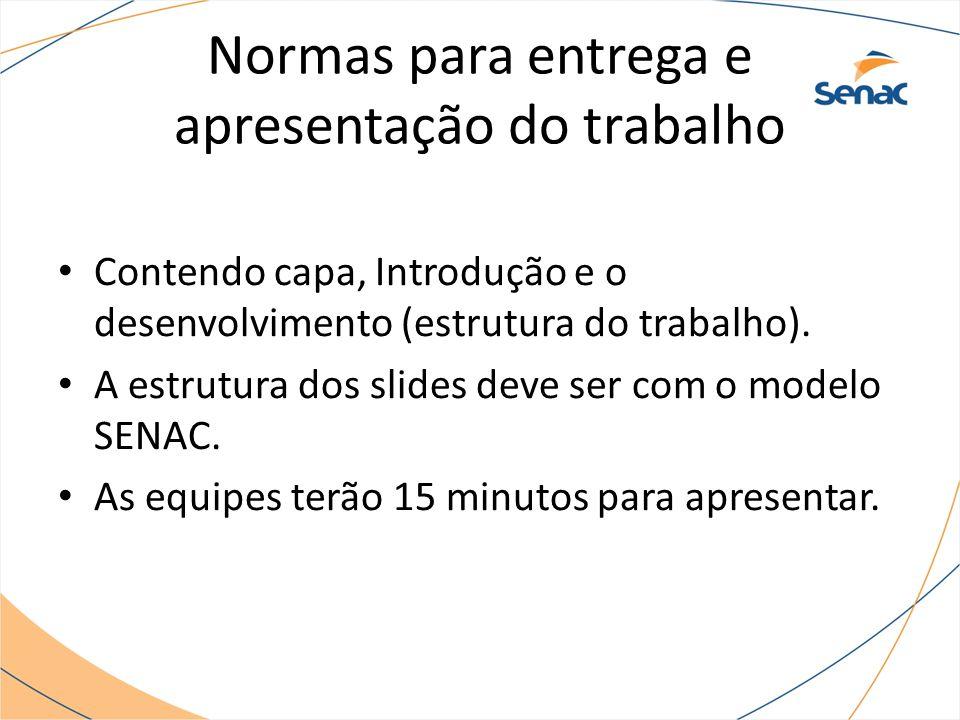 Normas para entrega e apresentação do trabalho Contendo capa, Introdução e o desenvolvimento (estrutura do trabalho). A estrutura dos slides deve ser