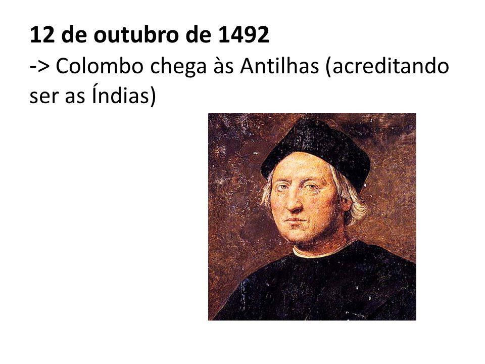 12 de outubro de 1492 -> Colombo chega às Antilhas (acreditando ser as Índias)