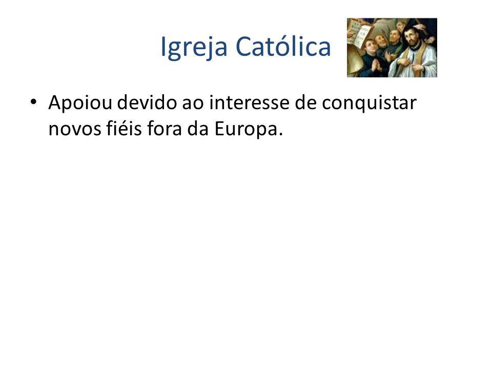Igreja Católica Apoiou devido ao interesse de conquistar novos fiéis fora da Europa.