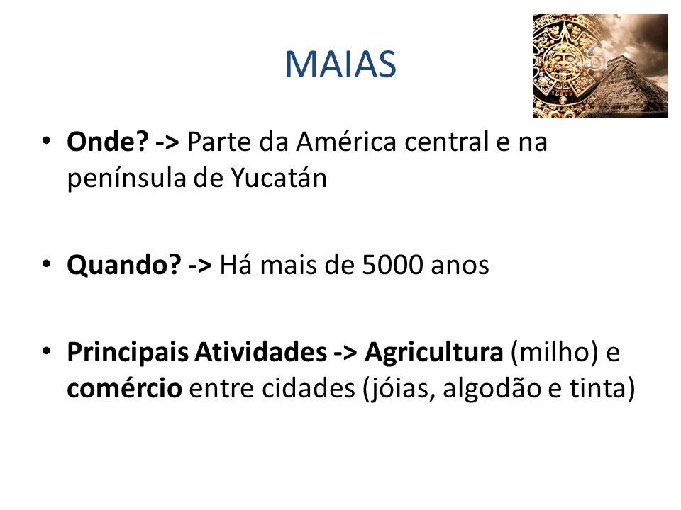 MAIAS Onde.-> Parte da América central e na península de Yucatán Quando.
