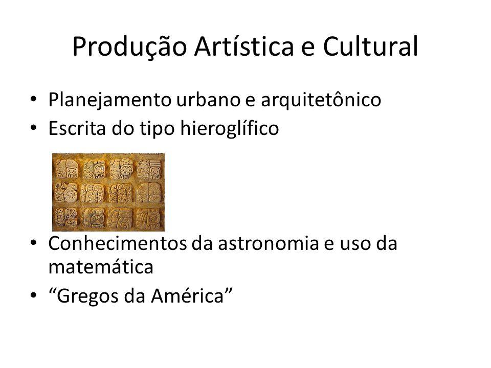 Produção Artística e Cultural Planejamento urbano e arquitetônico Escrita do tipo hieroglífico Conhecimentos da astronomia e uso da matemática Gregos da América