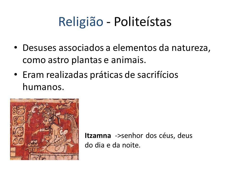 Religião - Politeístas Desuses associados a elementos da natureza, como astro plantas e animais.