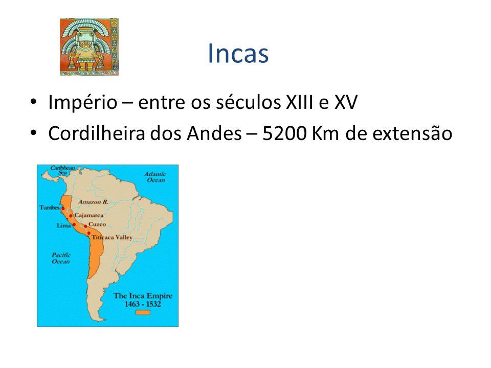 Incas Império – entre os séculos XIII e XV Cordilheira dos Andes – 5200 Km de extensão