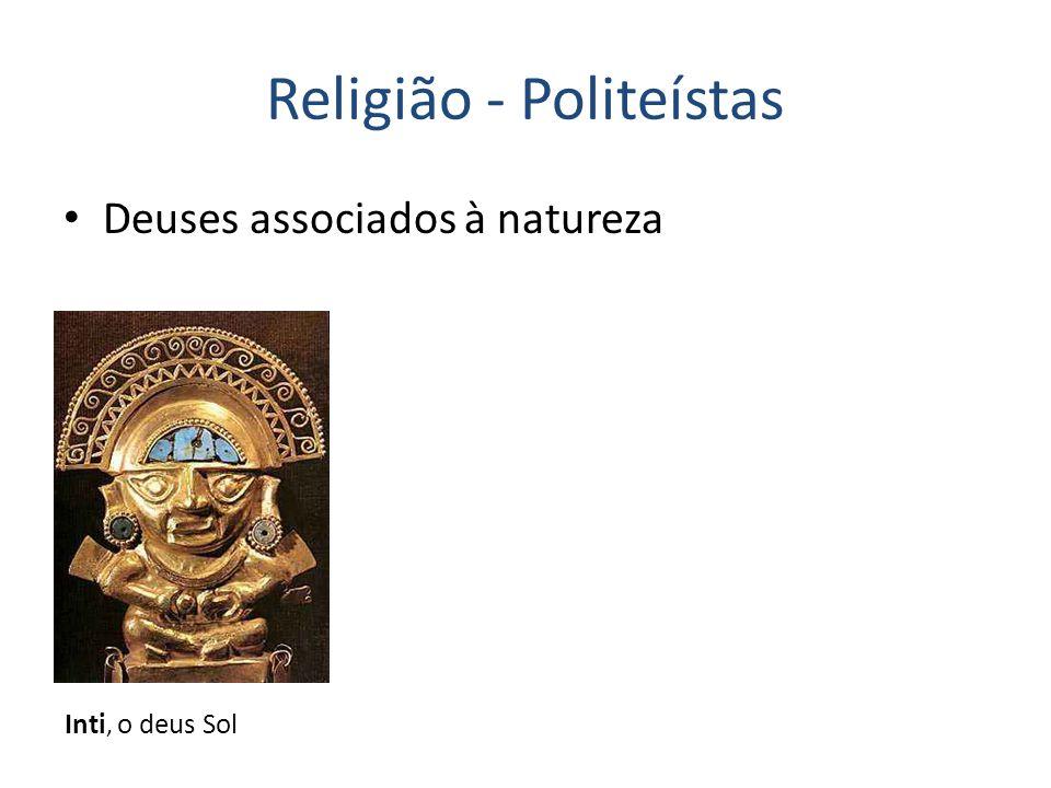 Religião - Politeístas Deuses associados à natureza Inti, o deus Sol